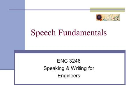 Speech Fundamentals ENC 3246 Speaking & Writing for Engineers.