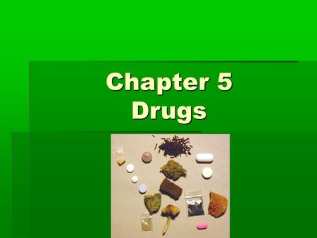 Chapter 5 Drugs.  Drug – natural or synthetic substance used to produce physiological or psychological effects in humans  More than 75% of the evidence.