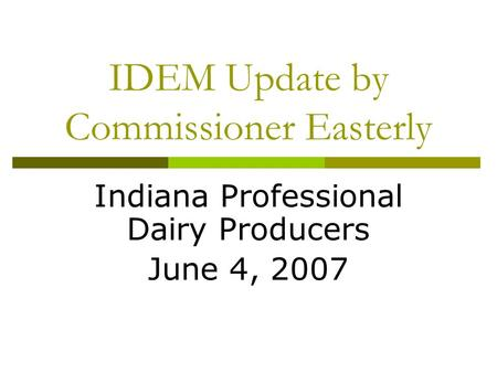 IDEM Update by Commissioner Easterly Indiana Professional Dairy Producers June 4, 2007.