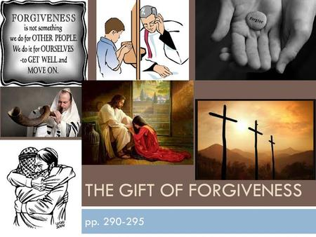 THE GIFT OF FORGIVENESS pp. 290-295. Forgiveness is not:  It is not about tolerating the wrong that others commit to us. Forgiveness requires recognizing.