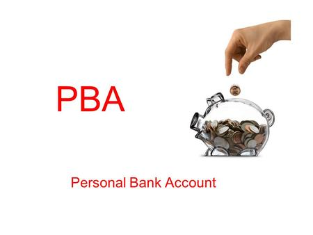 PBA Personal Bank Account. PBA = Keep promises to yourself! Do small acts of kindness! Be gentle with yourself! Be honest! Renew yourself! (recharge!)