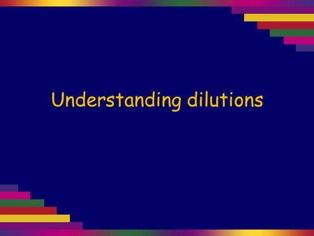 Understanding dilutions. Sometimes we make up solutions by diluting a stronger solution that has already been made up. If the concentration of the original.