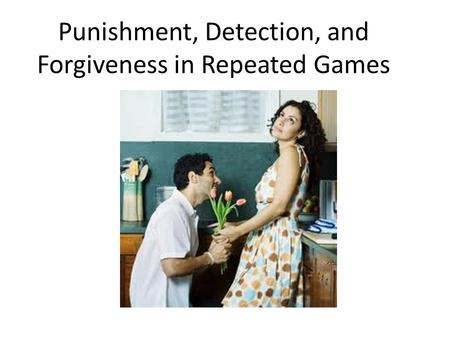 Punishment, Detection, and Forgiveness in Repeated Games.