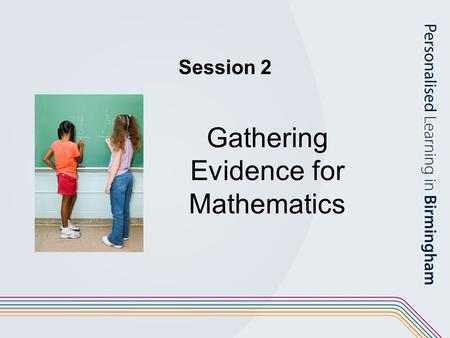 Session 2 Gathering Evidence for Mathematics. Aims To consider how evidence could be gathered for Ma1 – Using and Applying in Mathematics. Further familiarisation.