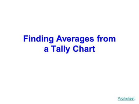 Finding Averages from a Tally Chart Worksheet Weight in tonnes TallyFrequency 1 2 3 4 5 6 7 8.