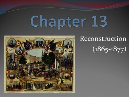 Chapter 13 Reconstruction (1865-1877).