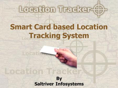 Smart Card based Location Tracking System By Saltriver Infosystems.