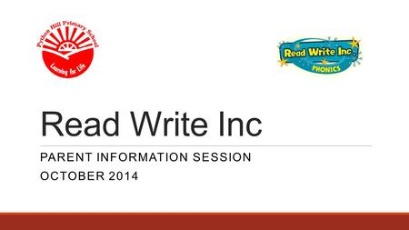 Read Write Inc PARENT INFORMATION SESSION OCTOBER 2014.
