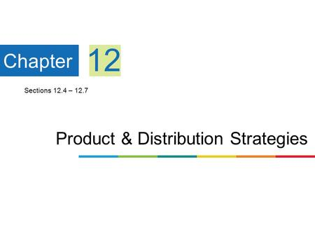 Product & Distribution Strategies Chapter 12 Sections 12.4 – 12.7.