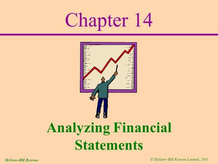 © McGraw-Hill Ryerson Limited, 2003 McGraw-Hill Ryerson Chapter 14 Analyzing Financial Statements.