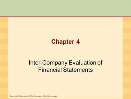 Chapter 4 Inter-Company Evaluation of Financial Statements Copyright © Houghton Mifflin Company. All rights reserved.