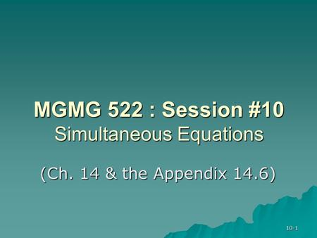 10-1 MGMG 522 : Session #10 Simultaneous Equations (Ch. 14 & the Appendix 14.6)