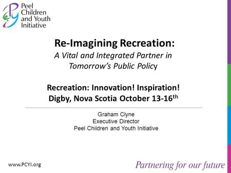Www.PCYI.org Re-Imagining Recreation: A Vital and Integrated Partner in Tomorrow's Public Policy Recreation: Innovation! Inspiration! Digby, Nova Scotia.