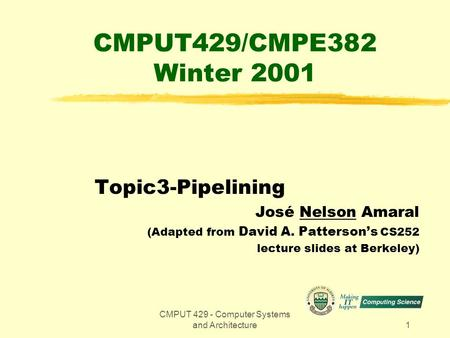 CMPUT 429 - Computer Systems and Architecture1 CMPUT429/CMPE382 Winter 2001 Topic3-Pipelining José Nelson Amaral (Adapted from David A. Patterson's CS252.