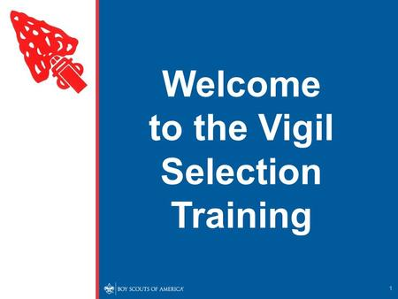 Welcome to the Vigil Selection Training 1. The Vigil Nomination and Selection Process Amangamek-Wipit Lodge No. 470 Processes at the Chapter Level Processes.
