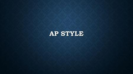 AP STYLE. WHAT IS AP STYLE Commonly accepted journalistic standards for usage, spelling, grammar, and punctuation. Commonly accepted journalistic standards.