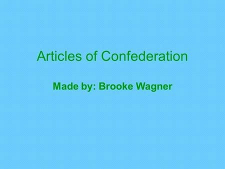 Articles of Confederation Made by: Brooke Wagner.