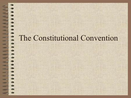 The Constitutional Convention. Northwest Ordinance, 1787 Laws passed by the Confederation Congress Allowed slavery in the area south of the Ohio River.
