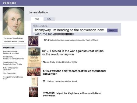 Fakebook James Madison View photos of James Madison Send James Madison a message Wall Info Write something… Share Information Presidential Number: I was.