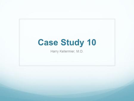 Case Study 10 Harry Kellermier, M.D.. The patient is a 27-year-old female with a history of complex partial seizures starting at age 16. A typical episode.