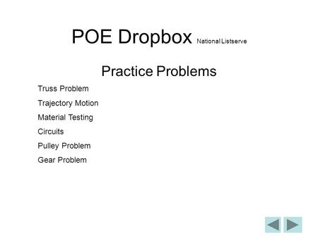 POE Dropbox National Listserve Practice Problems Truss Problem Trajectory Motion Material Testing Circuits Pulley Problem Gear Problem.