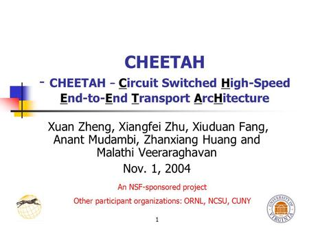 1 CHEETAH - CHEETAH – Circuit Switched High-Speed End-to-End Transport ArcHitecture Xuan Zheng, Xiangfei Zhu, Xiuduan Fang, Anant Mudambi, Zhanxiang Huang.