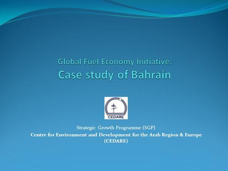 Strategic Growth Programme (SGP) Centre for Environment and Development for the Arab Region & Europe (CEDARE)