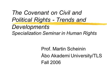 The Covenant on Civil and Political Rights - Trends and Developments Specialization Seminar in Human Rights Prof. Martin Scheinin Åbo Akademi University/TLS.