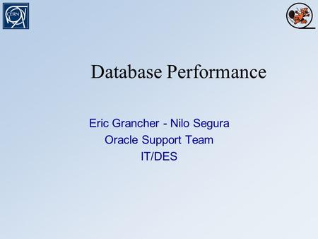 Database Performance Eric Grancher - Nilo Segura Oracle Support Team IT/DES.