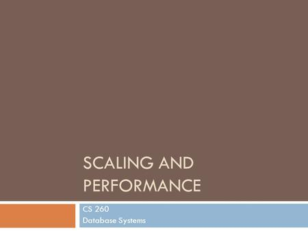 SCALING AND PERFORMANCE CS 260 Database Systems. Overview  Increasing capacity  Database performance  Database indexes B+ Tree Index Bitmap Index 