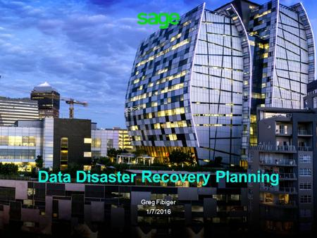 Data Disaster Recovery Planning Greg Fibiger 1/7/2016.