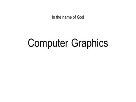 In the name of God Computer Graphics. Where We Stand So far we know how to: –Transform between spaces –Draw polygons Next –Deciding a pixel's intensity.