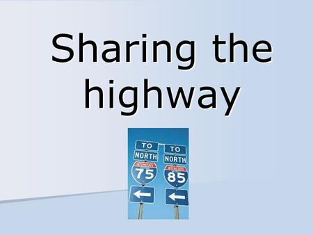 Sharing the highway. Passing basics Make sure oncoming traffic is a safe distance away Make sure oncoming traffic is a safe distance away If in doubt.