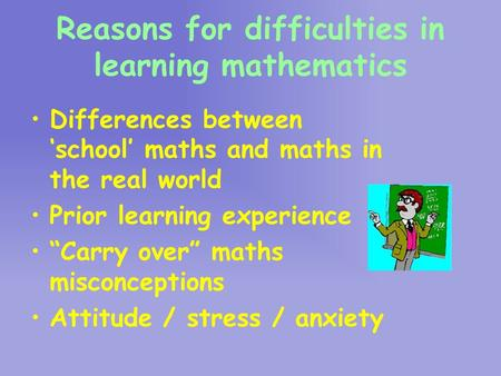 "Reasons for difficulties in learning mathematics Differences between 'school' maths and maths in the real world Prior learning experience ""Carry over"""