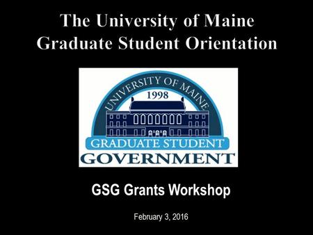GSG Grants Workshop February 3, 2016. GSG Grants Workshop 2 GSG grants fund graduate students' research and professional development Graduate students.