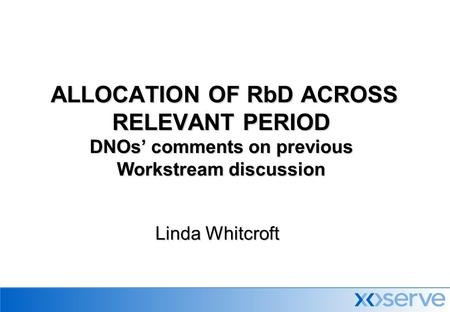 ALLOCATION OF RbD ACROSS RELEVANT PERIOD DNOs' comments on previous Workstream discussion ALLOCATION OF RbD ACROSS RELEVANT PERIOD DNOs' comments on previous.