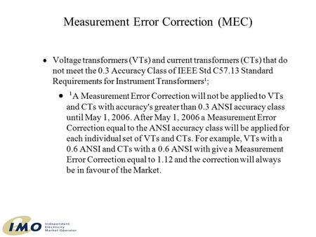 Measurement Error Correction (MEC)  Voltage transformers (VTs) and current transformers (CTs) that do not meet the 0.3 Accuracy Class of IEEE Std C57.13.
