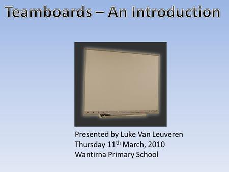 Presented by Luke Van Leuveren Thursday 11 th March, 2010 Wantirna Primary School.