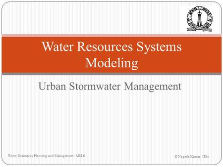 Urban Stormwater Management D Nagesh Kumar, IISc Water Resources Planning and Management: M8L6 Water Resources Systems Modeling.