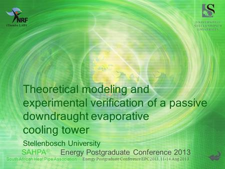 SAHPA ® South African Heat Pipe Association Energy Postgraduate Conference EPC2013, 11-14 Aug 2013 iThemba LABS Theoretical modeling and experimental verification.