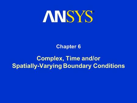 Complex, Time and/or Spatially-Varying Boundary Conditions Chapter 6.