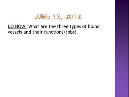 DO NOW: What are the three types of blood vessels and their functions/jobs?