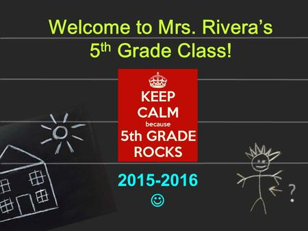 Welcome to Mrs. Rivera's 5 th Grade Class! 2015-2016.
