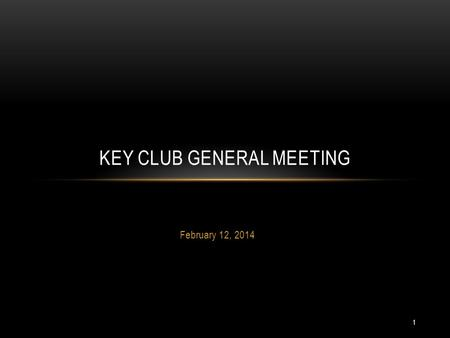 1 February 12, 2014 KEY CLUB GENERAL MEETING. CALL TO ORDER & PLEDGE 2 I pledge, on my honor, to uphold the Objects of Key Club International; to build.
