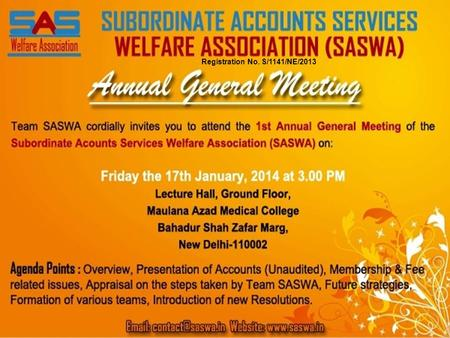 Registration No. S/1141/NE/2013. 1 st Annual General Meeting 17 th January, 2014 Team SASWA Welcome all its Members in the.