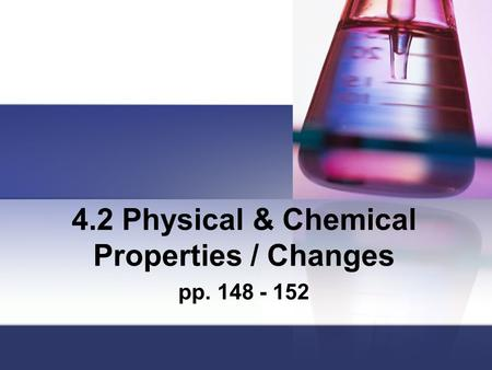 4.2 Physical & Chemical Properties / Changes pp. 148 - 152.