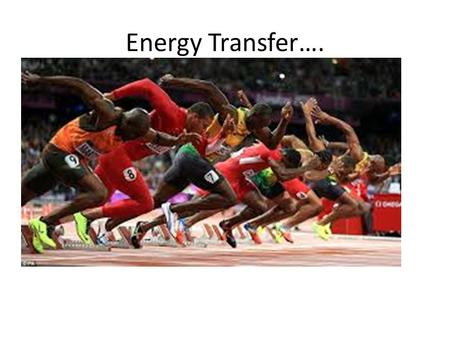 Energy Transfer….. Examples of lots of Kinetic Energy.