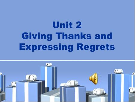 Unit 2 Giving Thanks and Expressing Regrets. New Practical English 1 Unit 2 Session 3 Section III Maintaining a Sharp Eye Section IV Trying Your Hand.