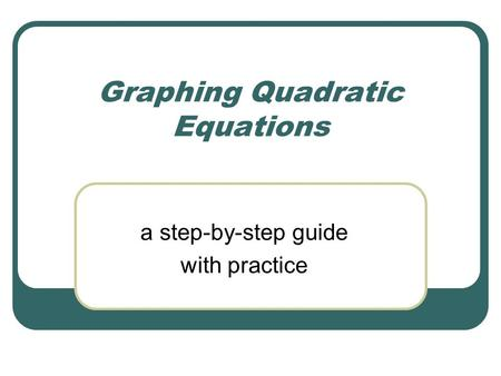 Graphing Quadratic Equations a step-by-step guide with practice.