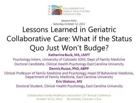 Lessons Learned in Geriatric Collaborative Care: What if the Status Quo Just Won't Budge? Katherine Buck, MS, LMFT Psychology Intern, University of Colorado.